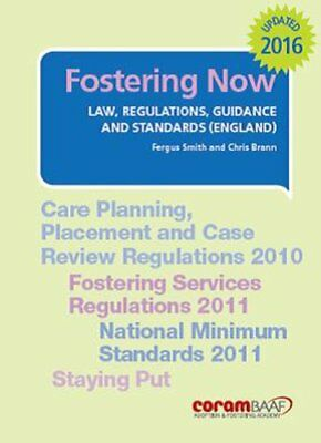 Fostering Now 2016 Law, Regulations, Guidance and Standards 9781910039465