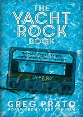 The Yacht Rock Book The Oral History of the Soft, Smooth Sounds... 9781911036296