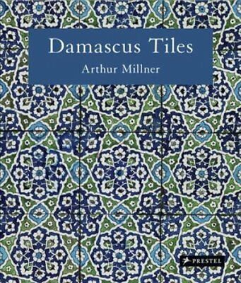 Damascus Tiles Mamluk and Ottoman Architectural Ceramics from S... 9783791381473
