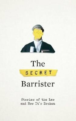 The Secret Barrister Stories of the Law and How It's Broken 9781509841103