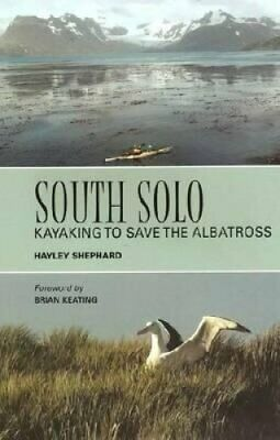 South Solo Kayaking to Save the Albatross by Hayley Shephard 9781897411582