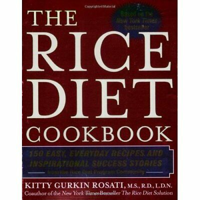 The Rice Diet Cookbook: 150 Easy, Everyday Recipes and  - Paperback NEW Rosati,