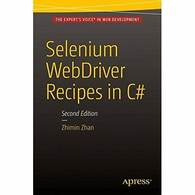 Selenium WebDriver Recipes in C#: Second Edition - Paperback NEW Zhimin Zhan (Au