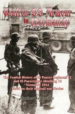 Waffen-Ss Armour in Normandy The Combat History of Ss Panzer Re... 9781912174805
