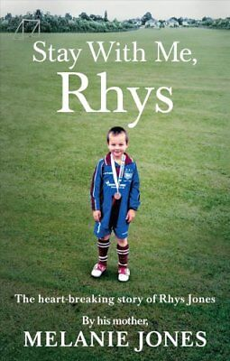 Stay With Me, Rhys The heartbreaking story of Rhys Jones, by hi... 9780753552292