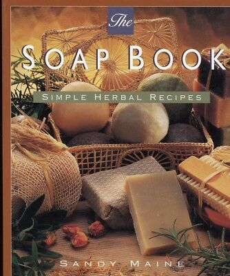 The Soap Book Simple Herbal Recipes Sandy Maine 94 pages NEW
