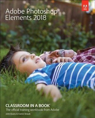 Adobe Photoshop Elements 2018 Classroom in a Book by Dr John Evans 9780134844350