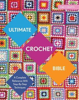 Ultimate Crochet Bible A Complete Reference with Step-by-Step T... 9781910231791