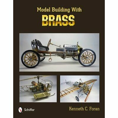Model Building with Brass - Hardcover NEW Foran, Kenneth  2012-03-28
