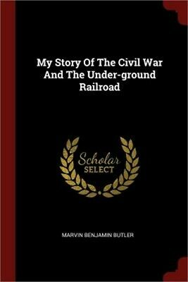 My Story of the Civil War and the Under-Ground Railroad (Paperback or Softback)