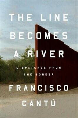 The Line Becomes a River: Dispatches from the Border (Hardback or Cased Book)