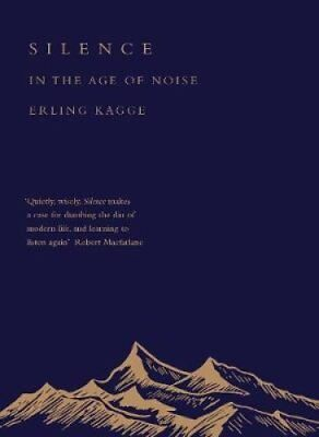 Silence In the Age of Noise by Erling Kagge 9780241309872 (Hardback, 2017)