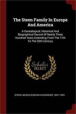The Steen Family in Europe and America: A Genealogical, Historical and Biographi