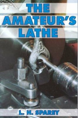The Amateur's Lathe by Lawrence H. Sparey 9780852422885 (Paperback, 1998)
