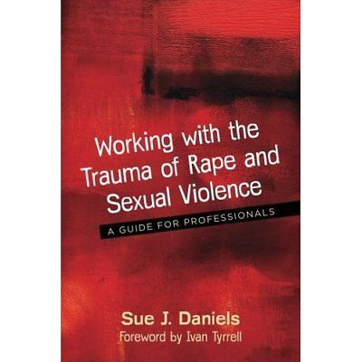 Working with the Trauma ofRape and Sexual Violence: A - Paperback NEW Daniels,