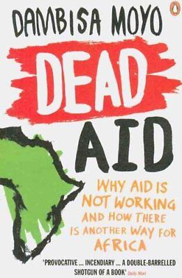 Dead Aid Why aid is not working and how there is another way fo... 9780141031187
