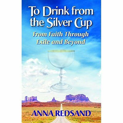 To Drink From the Silver Cup: From Faith Through Exile  - Paperback NEW Anna Red