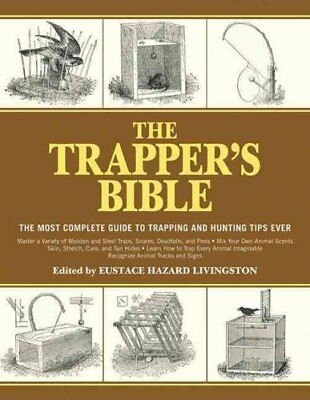 The Trapper's Bible The Most Complete Guide on Trapping and Hun... 9781616085599