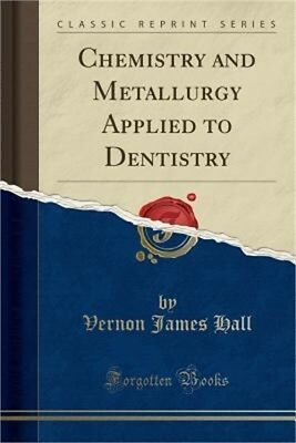 Chemistry and Metallurgy Applied to Dentistry (Classic Reprint) (Paperback or So