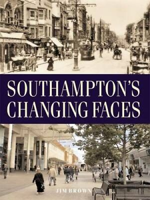 Southampton's Changing Faces by Jim Brown (Paperback, 2010)