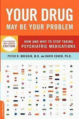 Your Drug May Be Your Problem: How and Why to Stop Taking Psychiatric Medication