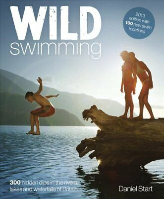Wild Swimming: 4 300 Hidden Dips in the Rivers, Lakes and Water... 9780957157330