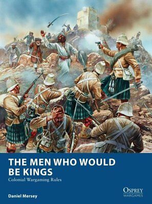 The Men Who Would Be Kings Colonial Wargaming Rules 9781472815002