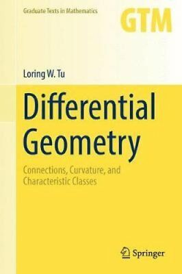 Differential Geometry: Connections, Curvature, and Characteristic Classes by...
