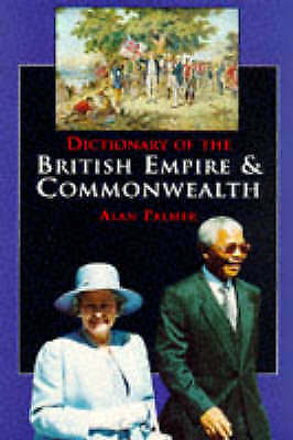 Dictionary of the British Empire and Commonwealth, Palmer, Alan, Very Good