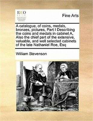 Catalogue, of Coins, Medals, Bronzes, Pictures, Part I Describing the Coins and