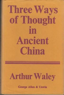 Three Ways of Thought in Ancient China : Arthur Waley