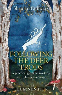 Shaman Pathways - Following the Deer Trods: A Practical Guide to Working with...