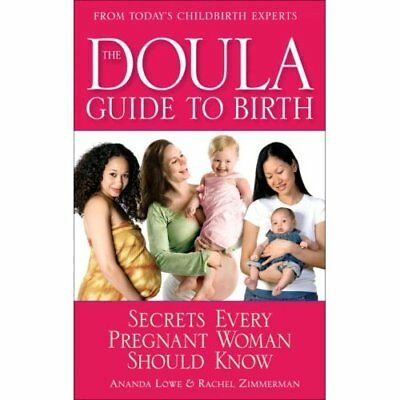The Doula Guide to Birth: Secrets Every Pregnant Woman  - Paperback NEW Zimmerma