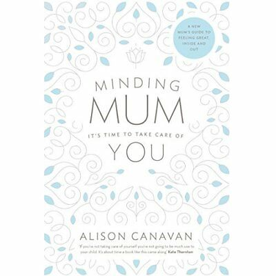 Minding Mum: It's Time to Take Care of You - Paperback NEW Alison Canavan  26 Fe
