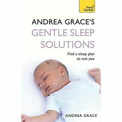 Andrea Grace's Gentle Sleep Solutions: Teach Yourself - Paperback NEW Grace, And