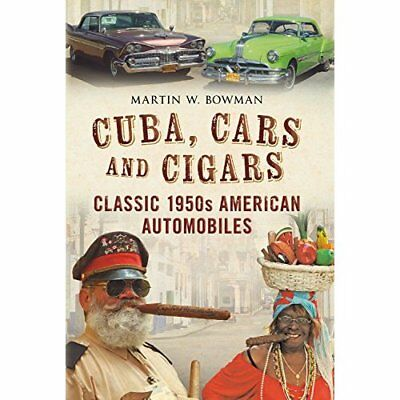 Cuba, Cars and Cigars: Classic 1950s American Automobil - Hardcover NEW Bowman,