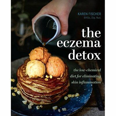 The Eczema Detox: The Low-Chemical Diet for Eliminating - Hardback NEW Fischer,