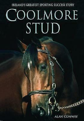 Coolmore Stud: Ireland's Greatest Sporting Success Story by Alan Conway...