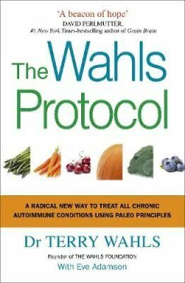 The Wahls Protocol: A Radical New Way to Treat All Chronic Autoimmune...
