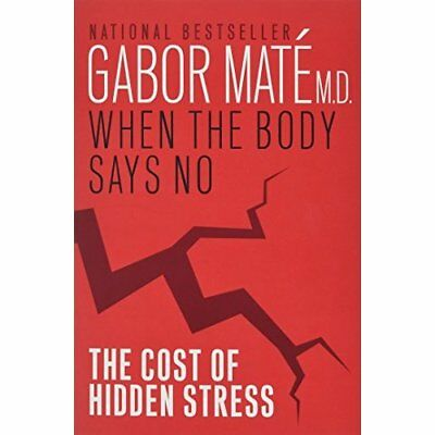 When the Body Says No: The Cost of Hidden Stress - Paperback NEW Mate, Gabor 02/