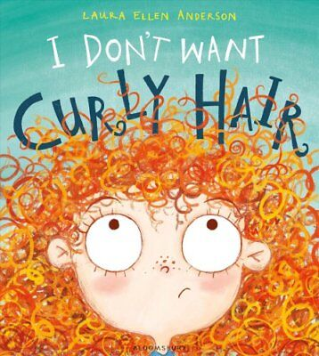 I Don't Want Curly Hair! by Laura Ellen Anderson 9781408868409 (Paperback, 2016)