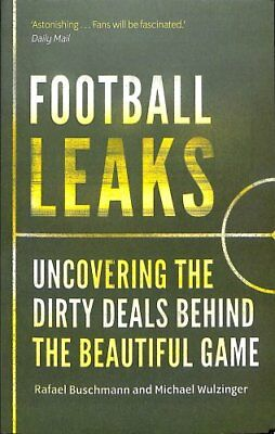 Football Leaks Uncovering the Dirty Deals Behind the Beautiful ... 9781783351404