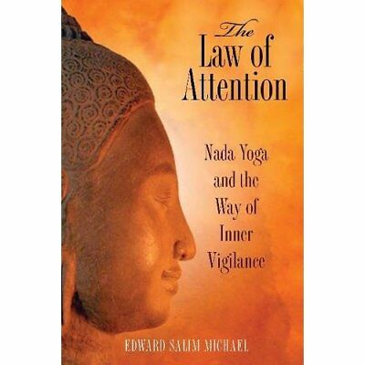 Law of Attention: NADA Yoga and the Way of Inner Vigila - Paperback NEW Michael,