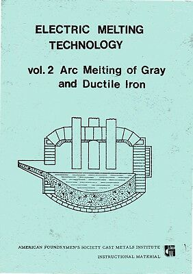 Electric Melting Technology Vol. 2, Arc Melting of Gray and Ductile Iron book.