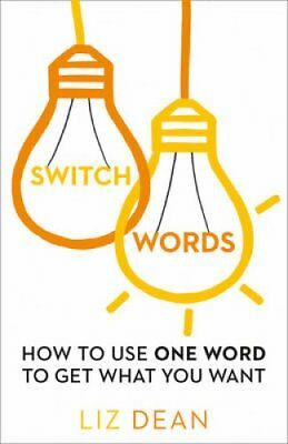 Switchwords How to Use One Word to Get What You Want by Liz Dean 9780008144234