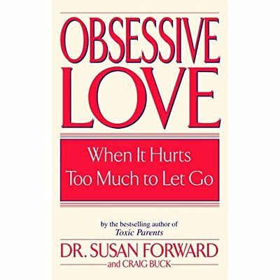 Obsessive Love: When It Hurts Too Much to Let Go - Paperback NEW Forward, Susan