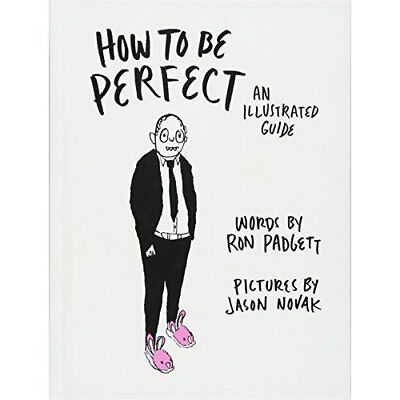 How to be Perfect: An Illustrated Guide - Hardcover NEW Ron Padgett(Aut 27 Sept.