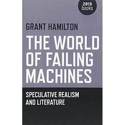 The World of Failing Machines: Speculative Realism and  - Paperback NEW Grant Ha