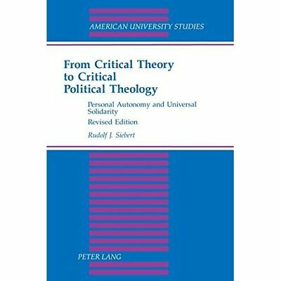 From Critical Theory to Critical Political Theology: Pe - Paperback NEW Rudolf J