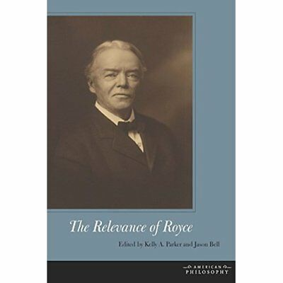 The Relevance of Royce (American Philosophy (Fup)) - Hardcover NEW Kelly A. Park